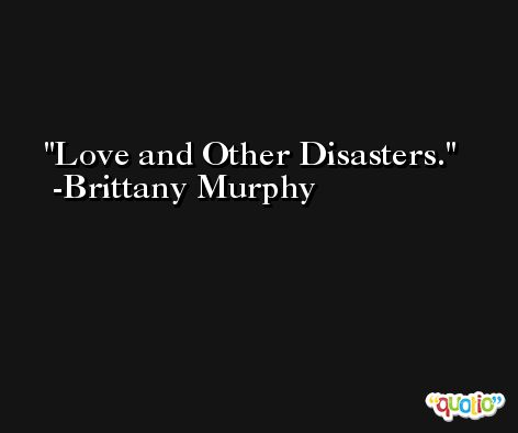 Love and Other Disasters. -Brittany Murphy