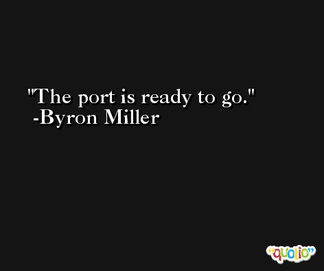 The port is ready to go. -Byron Miller