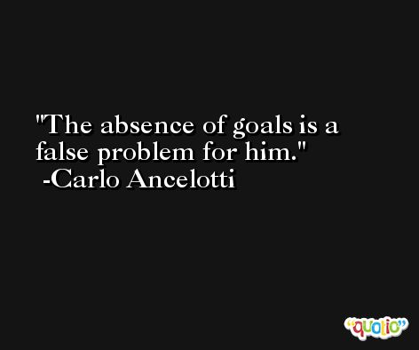 The absence of goals is a false problem for him. -Carlo Ancelotti
