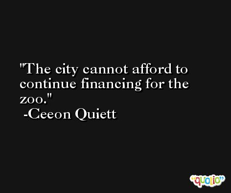 The city cannot afford to continue financing for the zoo. -Ceeon Quiett