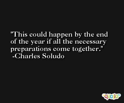 This could happen by the end of the year if all the necessary preparations come together. -Charles Soludo
