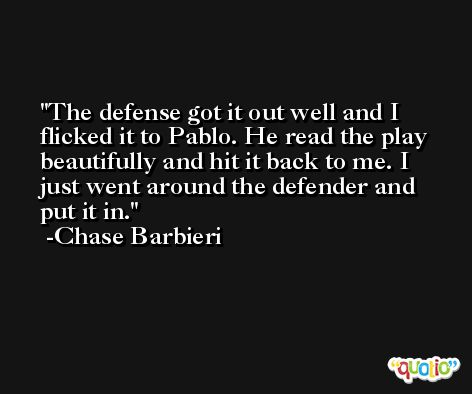 The defense got it out well and I flicked it to Pablo. He read the play beautifully and hit it back to me. I just went around the defender and put it in. -Chase Barbieri