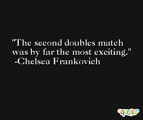 The second doubles match was by far the most exciting. -Chelsea Frankovich