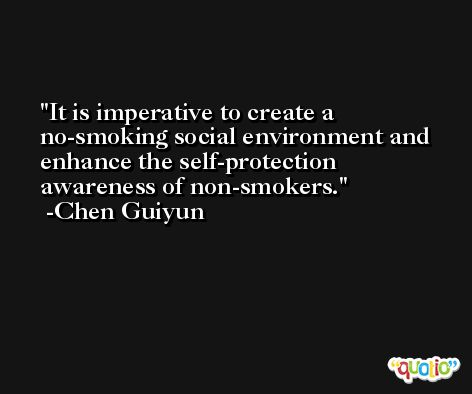 It is imperative to create a no-smoking social environment and enhance the self-protection awareness of non-smokers. -Chen Guiyun