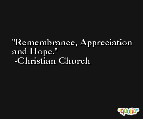 Remembrance, Appreciation and Hope. -Christian Church