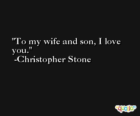 To my wife and son, I love you. -Christopher Stone
