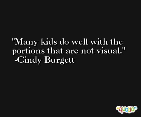 Many kids do well with the portions that are not visual. -Cindy Burgett