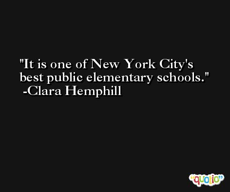 It is one of New York City's best public elementary schools. -Clara Hemphill