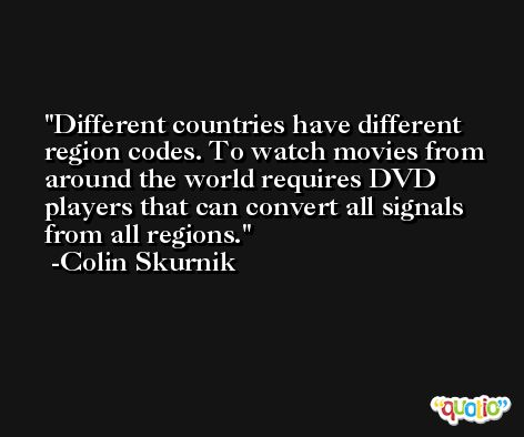 Different countries have different region codes. To watch movies from around the world requires DVD players that can convert all signals from all regions. -Colin Skurnik