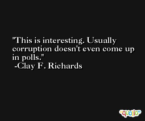 This is interesting. Usually corruption doesn't even come up in polls. -Clay F. Richards
