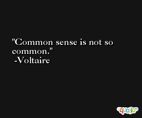 Common sense is not so common. -Voltaire