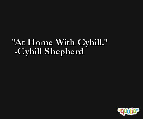 At Home With Cybill. -Cybill Shepherd
