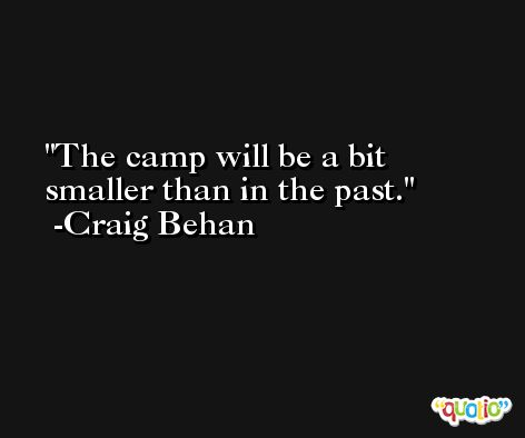The camp will be a bit smaller than in the past. -Craig Behan