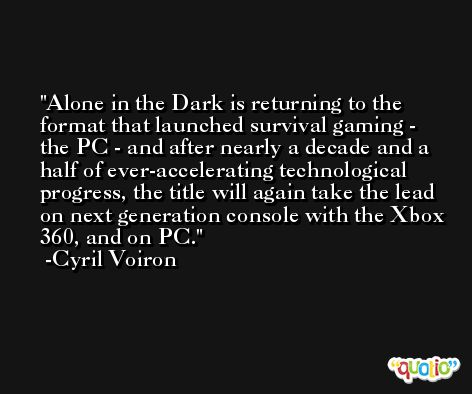 Alone in the Dark is returning to the format that launched survival gaming - the PC - and after nearly a decade and a half of ever-accelerating technological progress, the title will again take the lead on next generation console with the Xbox 360, and on PC. -Cyril Voiron