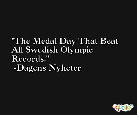 The Medal Day That Beat All Swedish Olympic Records. -Dagens Nyheter