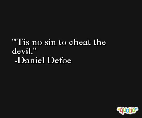 'Tis no sin to cheat the devil. -Daniel Defoe