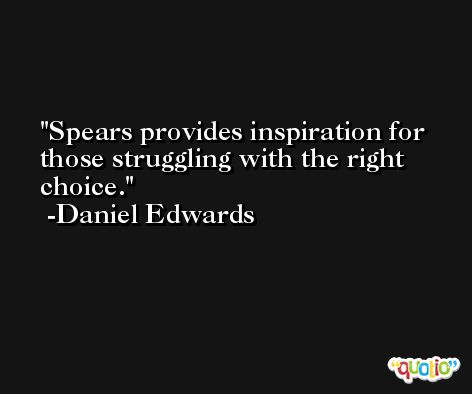 Spears provides inspiration for those struggling with the right choice. -Daniel Edwards