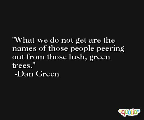 What we do not get are the names of those people peering out from those lush, green trees. -Dan Green