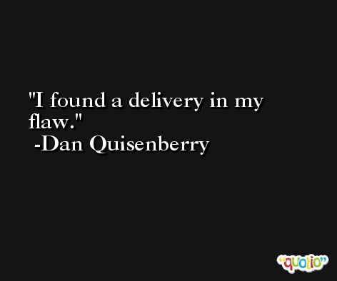 I found a delivery in my flaw. -Dan Quisenberry