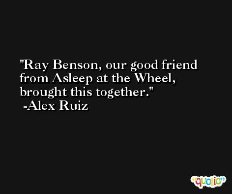 Ray Benson, our good friend from Asleep at the Wheel, brought this together. -Alex Ruiz