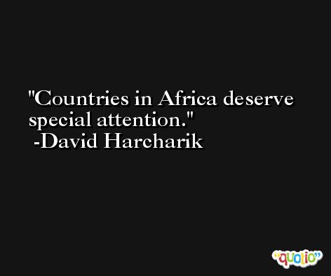 Countries in Africa deserve special attention. -David Harcharik