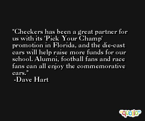 Checkers has been a great partner for us with its 'Pick Your Champ' promotion in Florida, and the die-cast cars will help raise more funds for our school. Alumni, football fans and race fans can all enjoy the commemorative cars. -Dave Hart