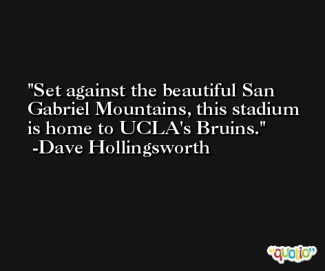 Set against the beautiful San Gabriel Mountains, this stadium is home to UCLA's Bruins. -Dave Hollingsworth