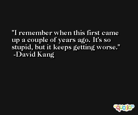 I remember when this first came up a couple of years ago. It's so stupid, but it keeps getting worse. -David Kang
