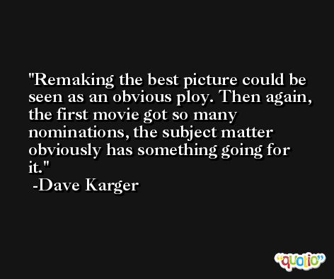 Remaking the best picture could be seen as an obvious ploy. Then again, the first movie got so many nominations, the subject matter obviously has something going for it. -Dave Karger