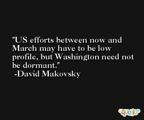 US efforts between now and March may have to be low profile, but Washington need not be dormant. -David Makovsky