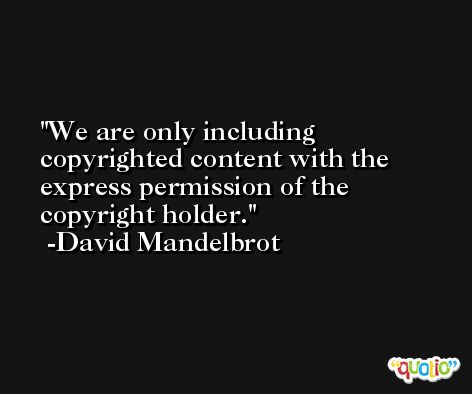 We are only including copyrighted content with the express permission of the copyright holder. -David Mandelbrot
