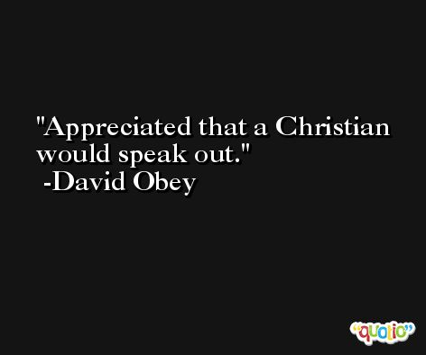 Appreciated that a Christian would speak out. -David Obey