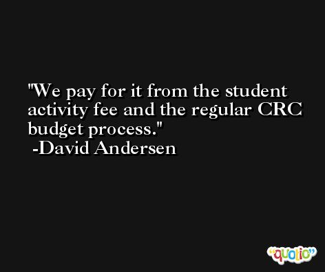 We pay for it from the student activity fee and the regular CRC budget process. -David Andersen