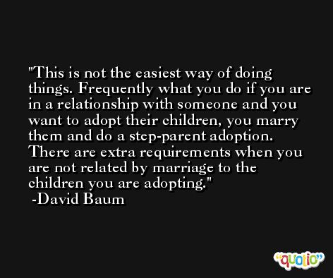 This is not the easiest way of doing things. Frequently what you do if you are in a relationship with someone and you want to adopt their children, you marry them and do a step-parent adoption. There are extra requirements when you are not related by marriage to the children you are adopting. -David Baum