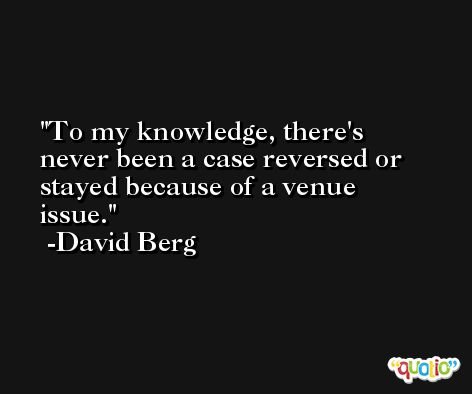 To my knowledge, there's never been a case reversed or stayed because of a venue issue. -David Berg