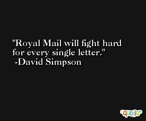 Royal Mail will fight hard for every single letter. -David Simpson