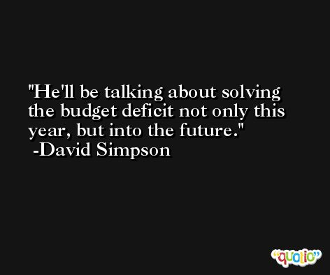 He'll be talking about solving the budget deficit not only this year, but into the future. -David Simpson
