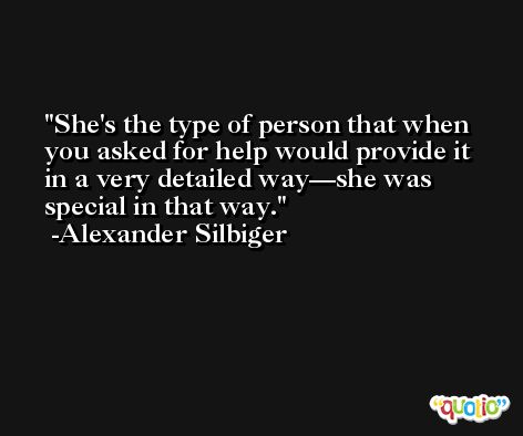 She's the type of person that when you asked for help would provide it in a very detailed way—she was special in that way. -Alexander Silbiger
