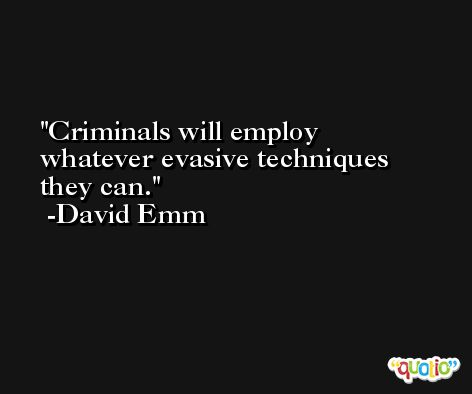 Criminals will employ whatever evasive techniques they can. -David Emm