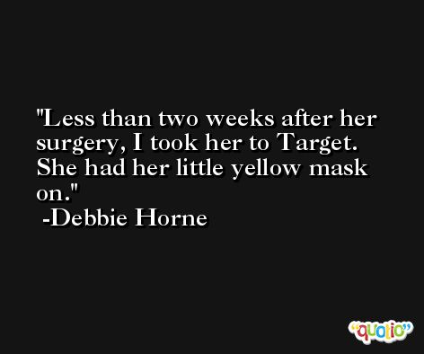 Less than two weeks after her surgery, I took her to Target. She had her little yellow mask on. -Debbie Horne