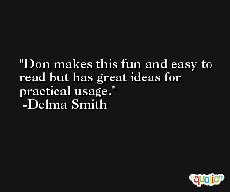 Don makes this fun and easy to read but has great ideas for practical usage. -Delma Smith