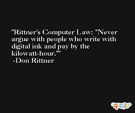 Rittner's Computer Law: 'Never argue with people who write with digital ink and pay by the kilowatt-hour.' -Don Rittner