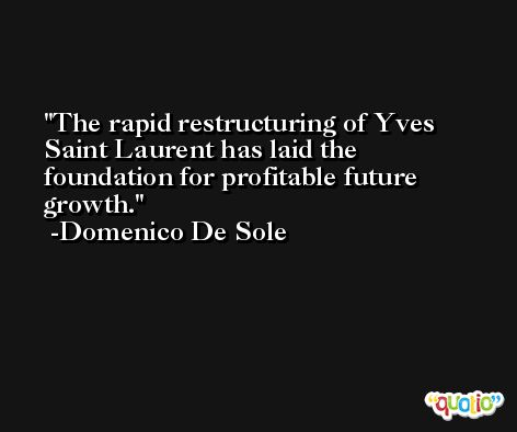 The rapid restructuring of Yves Saint Laurent has laid the foundation for profitable future growth. -Domenico De Sole