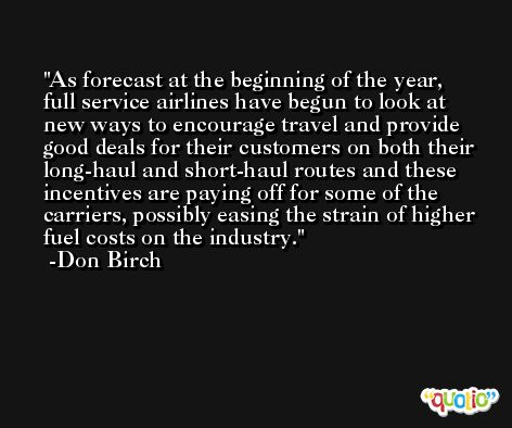 As forecast at the beginning of the year, full service airlines have begun to look at new ways to encourage travel and provide good deals for their customers on both their long-haul and short-haul routes and these incentives are paying off for some of the carriers, possibly easing the strain of higher fuel costs on the industry. -Don Birch