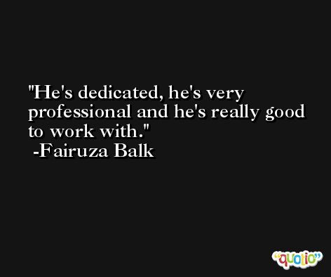 He's dedicated, he's very professional and he's really good to work with. -Fairuza Balk