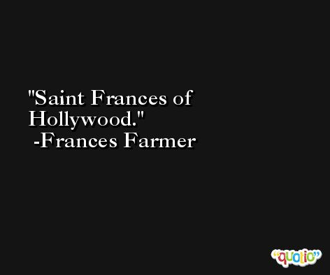 Saint Frances of Hollywood. -Frances Farmer