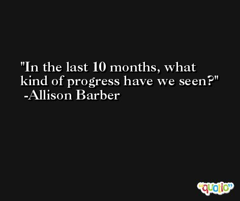 In the last 10 months, what kind of progress have we seen? -Allison Barber