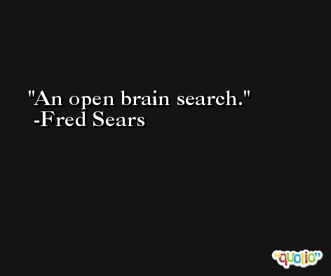 An open brain search. -Fred Sears