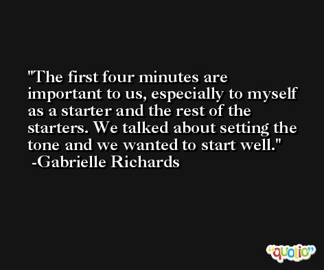 The first four minutes are important to us, especially to myself as a starter and the rest of the starters. We talked about setting the tone and we wanted to start well. -Gabrielle Richards