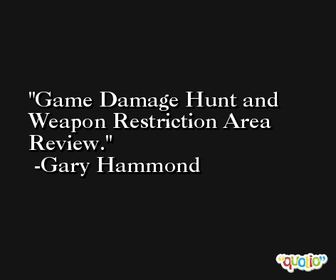 Game Damage Hunt and Weapon Restriction Area Review. -Gary Hammond